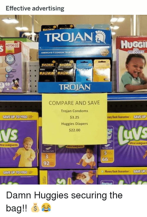 magnum: Effective advertising  MAGNI  MAG  HUGGİ  40736 02  AMERICAS 1 CONDOM TRUSTED  MAGNUM MAGNUM  MAGNUM MAGNU  3  68  TROJAN  COMPARE AND SAVE  Trojan Condoms  $3.25  Huggies Diapers  $22.00  SAVE UP TO S150  oney Back Guarantee  SAVE UP  0  Ultra Leakguard  Itra Leakguards  66M  92  SAVE UP TO $150  Money Back Guarantee,  SAVEUP Damn Huggies securing the bag!! 💰😂