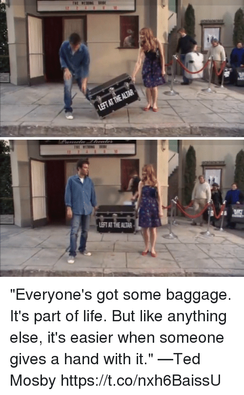 """Life, Memes, and 🤖: EFT AT THE ALTAR """"Everyone's got some baggage. It's part of life. But like anything else, it's easier when someone gives a hand with it."""" —Ted Mosby https://t.co/nxh6BaissU"""