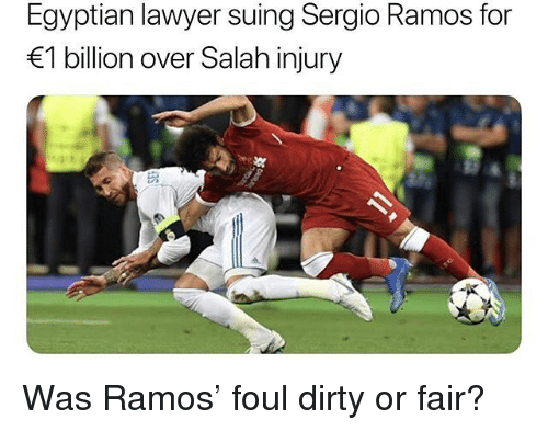 Lawyer, Soccer, and Sports: Egyptian lawyer suing Sergio Ramos for  1 billion over Salah injury Was Ramos' foul dirty or fair?