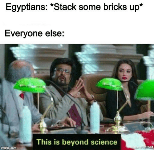 Science, Net, and Com: Egyptians: *Stack some bricks up*  Everyone else:  This is beyond science  onenetic.net  imgflip.com