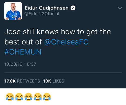 Chelsea, Memes, and Best: Eidur Gudjohnsen  @Eidur 220fficial  22  Jose still knows how to get the  best out of  @Chelsea FC  #CHEMUN  10/23/16, 18:37  17.6K  RETWEETS  10K  LIKES 😂😂😂😂😂
