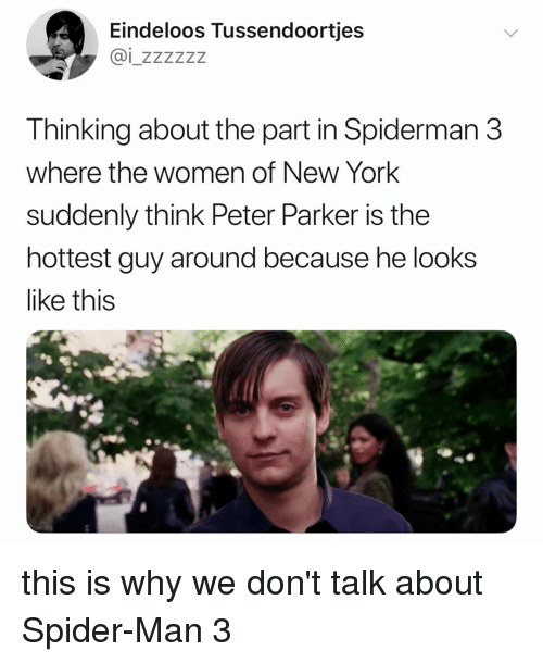 New York, Spider, and SpiderMan: Eindeloos Tussendoortjes  Thinking about the part in Spiderman 3  where the women of New York  suddenly think Peter Parker is the  hottest guy around because he looks  like this this is why we don't talk about Spider-Man 3