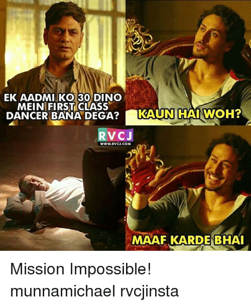 Memes, 🤖, and Mission Impossible: EK AADMI KO 30 DINO  MEIN FIRST CLASS  DANCER BANA DEGA?KAUN HAIWOH?  RVCJ  WWW.RVCJ.COM  MAAF KARDE BHA Mission Impossible! munnamichael rvcjinsta