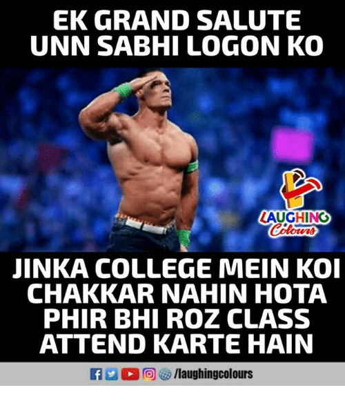 College, Roz, and Grand: EK GRAND SALUTE  UNN SABHI LOGON KO  LAUGHING  JINKA COLLEGE MEIN KOI  CHAKKAR NAHIN HOTA  PHIR BHI ROZ CLASS  ATTEND KARTE HAIN  f/laughingcolours