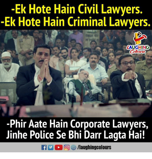 Police, Lawyers, and Indianpeoplefacebook: -Ek Hote Hain Civil Lawyers.  -Ek Hote Hain Criminal Lawyers.  LAUGHINO  Phir Aate Hain Corporate Lawyers,  Jinhe Police Se Bhi Darr Lagta Hai!