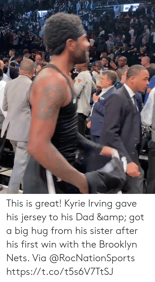 Kyrie Irving: EK NY This is great! Kyrie Irving gave his jersey to his Dad & got a big hug from his sister after his first win with the Brooklyn Nets.   Via @RocNationSports  https://t.co/t5s6V7TtSJ