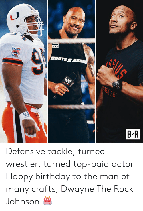 Birthday, The Rock, and Happy Birthday: Eki  BOOTS 2  B-R Defensive tackle, turned wrestler, turned top-paid actor  Happy birthday to the man of many crafts, Dwayne The Rock Johnson 🎂