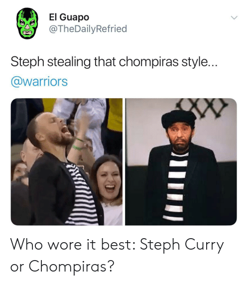 guapo: El Guapo  @TheDailyRefried  Steph stealing that chompiras style..  @warriors Who wore it best: Steph Curry or Chompiras?