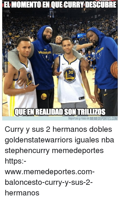 Memes, Nba, and 🤖: EL MOMENTO EN QUE CURRY DESCUBRE  WARRORA  30  QUE EN REALIDAD SON TRILLIZOS  Deportes y risas en MEMEDEPORTES.COM Curry y sus 2 hermanos dobles goldenstatewarriors iguales nba stephencurry memedeportes https:-www.memedeportes.com-baloncesto-curry-y-sus-2-hermanos