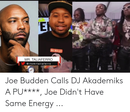 Migos Joe Budden Memes: El  MR. TALIAFERRO  @ itsmrtaliaferro Joe Budden Calls DJ Akademiks A PU****, Joe Didn't Have Same Energy ...