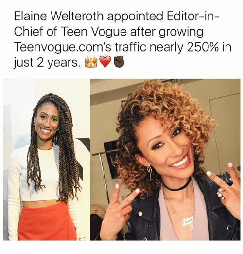 Memes, Traffic, and 🤖: Elaine Welteroth appointed Editor-in-  Chief of Teen Vogue after growing  Teenvogue.com's traffic nearly 250% in  just 2 years  S