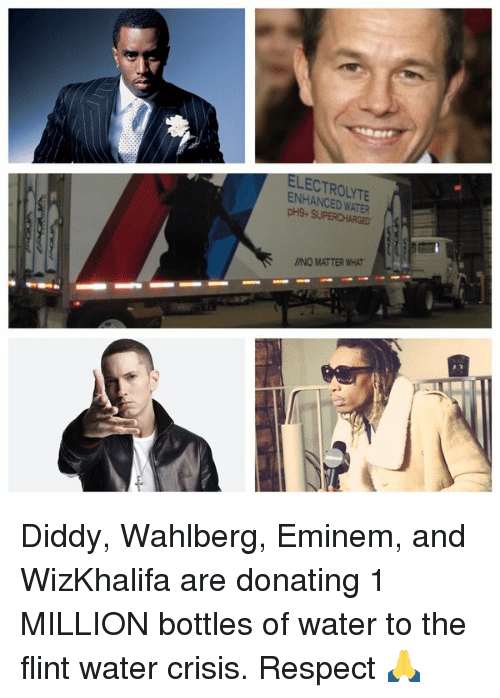 Supercharger: ELECTROLYTE  ENHANCED WATER  pH9-SUPERCHARGED  NO MATTER WHAT. Diddy, Wahlberg, Eminem, and WizKhalifa are donating 1 MILLION bottles of water to the flint water crisis. Respect 🙏