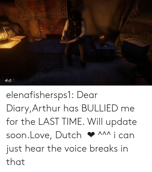 Arthur, Love, and Soon...: elenafishersps1:  Dear Diary,Arthur has BULLIED me for the LAST TIME. Will update soon.Love,Dutch  ❤︎     ^^^ i can just hear the voice breaks in that