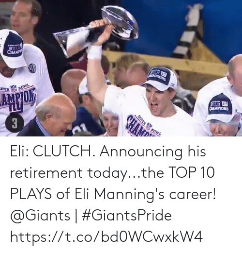 clutch: Eli: CLUTCH.   Announcing his retirement today...the TOP 10 PLAYS of Eli Manning's career!   @Giants | #GiantsPride https://t.co/bd0WCwxkW4