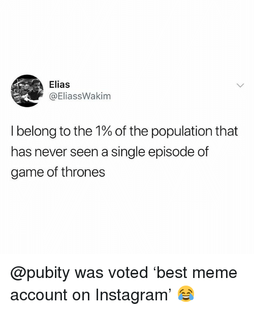 Game of Thrones, Instagram, and Meme: Elias  @EliassWakim  I belong to the 1% of the population that  has never seen a single episode of  game of thrones @pubity was voted 'best meme account on Instagram' 😂