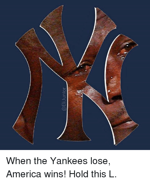 America, New York Yankees, and Wins: @EliJunior When the Yankees lose, America wins!   Hold this L.