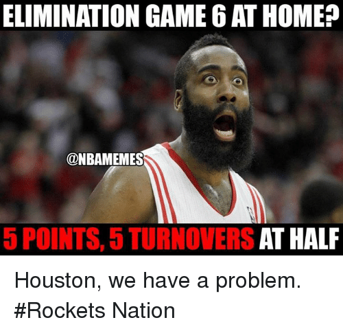Houston we have a problem: ELIMINATION GAME 6ATHOME  @NBAMEMES  AT HALF  5 POINTS, 5 TURNOVERS Houston, we have a problem. #Rockets Nation