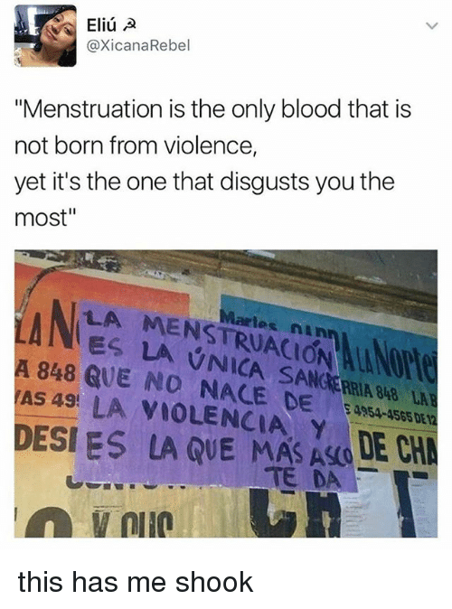 "Memes, Sang, and 🤖: Eliu A  axicana Rebel  ""Menstruation is the only blood that is  not born from violence,  yet it's the one that disgusts you the  most""  LA Martes inAn  A 848 QUE NO SANG  TAS 49!  LA NACE  DE  Y  DESI ES LA QUE MAS DE CH this has me shook"