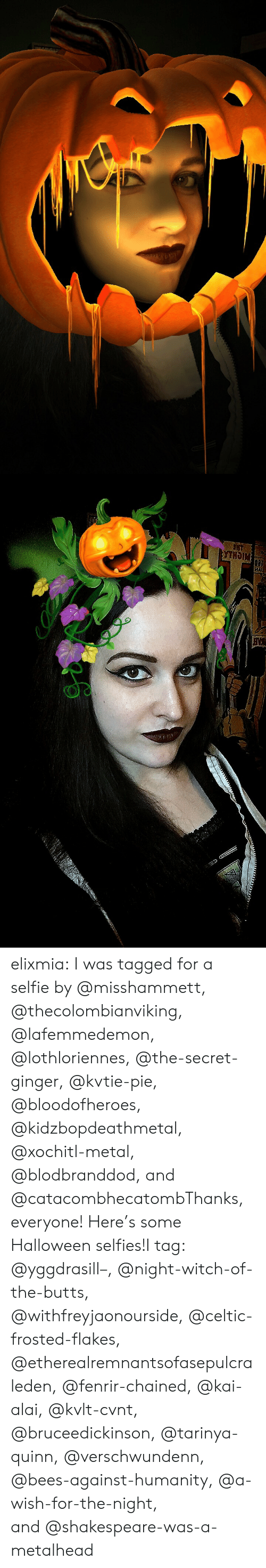 Celtic, Halloween, and Selfie: elixmia:  I was tagged for a selfie by @misshammett, @thecolombianviking, @lafemmedemon, @lothloriennes, @the-secret-ginger, @kvtie-pie, @bloodofheroes, @kidzbopdeathmetal, @xochitl-metal, @blodbranddod, and @catacombhecatombThanks, everyone! Here's some Halloween selfies!I tag: @yggdrasill–, @night-witch-of-the-butts, @withfreyjaonourside, @celtic-frosted-flakes, @etherealremnantsofasepulcraleden, @fenrir-chained, @kai-alai, @kvlt-cvnt, @bruceedickinson, @tarinya-quinn, @verschwundenn, @bees-against-humanity, @a-wish-for-the-night, and@shakespeare-was-a-metalhead