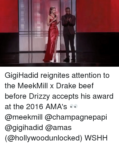 Beef, Beef, and Drake: Ell GigiHadid reignites attention to the MeekMill x Drake beef before Drizzy accepts his award at the 2016 AMA's 👀 @meekmill @champagnepapi @gigihadid @amas (@hollywoodunlocked) WSHH
