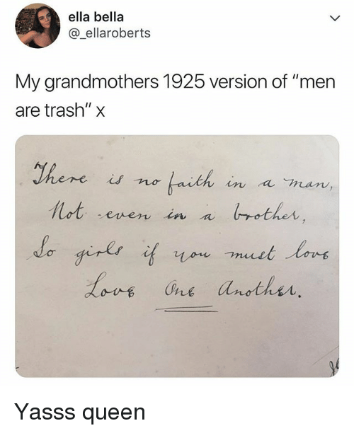"""Trash, Queen, and Relatable: ella bella  @_ellaroberts  My grandmothers 1925 version of """"mern  are trash"""" x  if  ot  even in a  other Yasss queen"""