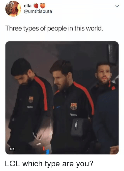 Gif, Lol, and World: ella  @umtitisputa  Three types of people in this world  GIF LOL which type are you?