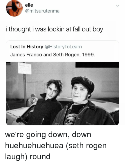 Fall, James Franco, and Seth Rogen: elle  @mitsurutenma  i thought i was lookin at fall out boy  Lost In History @HistoryToLearn  James Franco and Seth Rogen, 1999. we're going down, down huehuehuehuea (seth rogen laugh) round