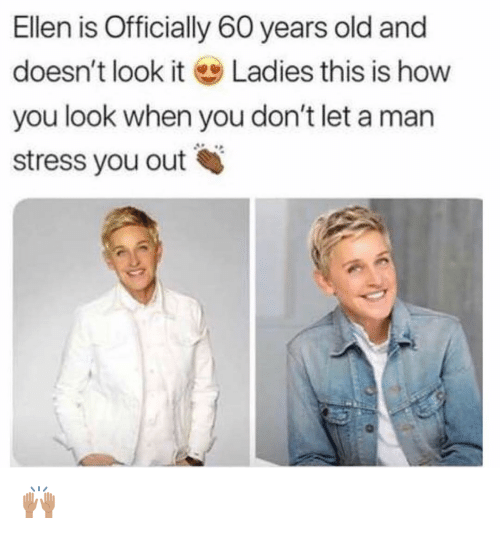 Memes, Ellen, and Old: Ellen is Officially 60 years old andd  doesn't look it Ladies this is how  you look when you don't let a man  stress you out 🙌🏽