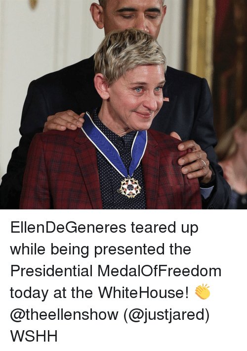 Teared Up: EllenDeGeneres teared up while being presented the Presidential MedalOfFreedom today at the WhiteHouse! 👏 @theellenshow (@justjared) WSHH