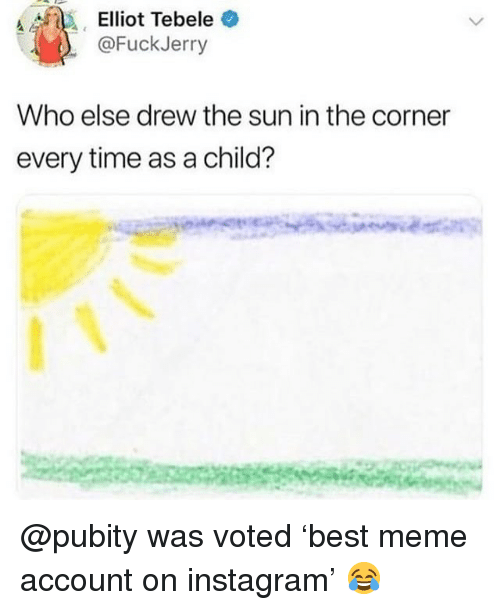 Fuckjerry: Elliot Tebele  @FuckJerry  Who else drew the sun in the corner  every time as a child? @pubity was voted 'best meme account on instagram' 😂