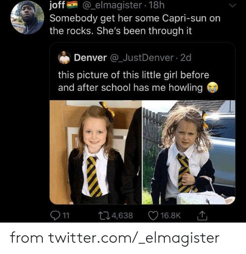 before and after: elmagister 18h  joff@  Somebody get her some Capri-sun on  the rocks. She's been through it  Denver @_JustDenver 2d  this picture of this little girl before  and after school has me howling  11  4,638  16.8K from twitter.com/_elmagister