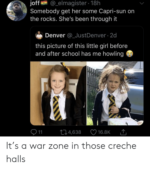 before and after: @_elmagister 18h  joff  Somebody get her some Capri-sun on  the rocks. She's been through it  Denver @_JustDenver 2d  this picture of this little girl before  and after school has me howling  11  L4,638  16.8K It's a war zone in those creche halls
