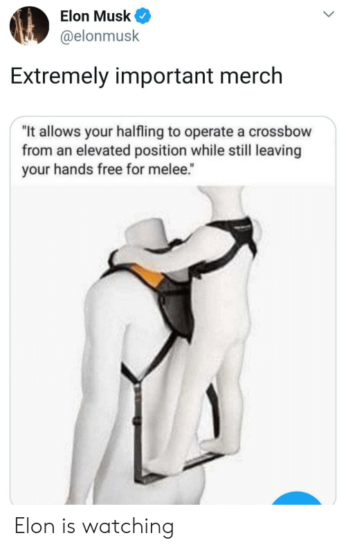 """crossbow: Elon Musk  @elonmusk  Extremely important merch  """"It allows your halfling to operate a crossbow  from an elevated position while still leaving  your hands free for melee. Elon is watching"""