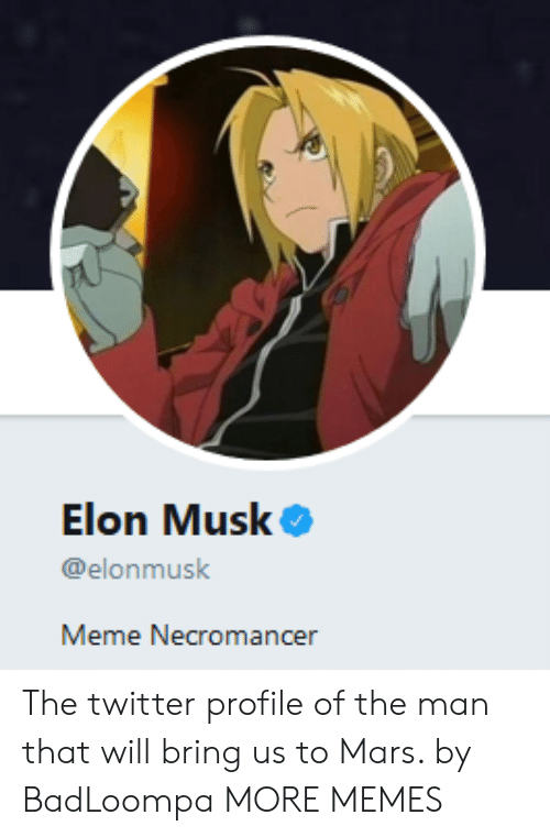 Dank, Meme, and Memes: Elon Musk  @elonmusk  Meme Necromancer The twitter profile of the man that will bring us to Mars. by BadLoompa MORE MEMES