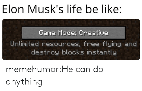 Creative: Elon Musk's life be like:  Game Mode: Creative  Unlimited resources, free flying and  destroy blocks instantly memehumor:He can do anything