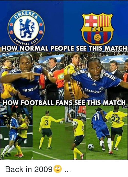 Football, Memes, and Match: ELS  FCB  BALL C  HOW NORMAL PEOPLE SEE THIS MATCH  SAMS  HOW.FOOTBALL FANS SEE THIS MATCH.  CAP  MOAL Back in 2009🙄 ...
