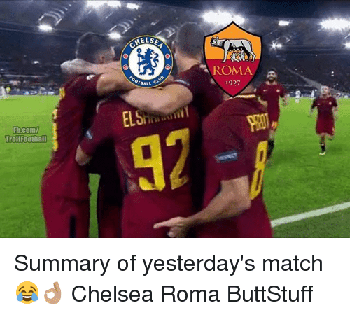 Chelsea, Memes, and Match: ELS  ROMA  1927  Fa.com/  Trollfootball  92 Summary of yesterday's match 😂👌🏽 Chelsea Roma ButtStuff