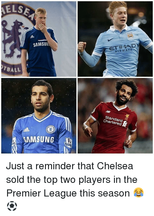 Chelsea, Memes, and Premier League: ELS  SAMSUN  TBALL  Standard  Chartered  SAMSUNG Just a reminder that Chelsea sold the top two players in the Premier League this season 😂⚽️