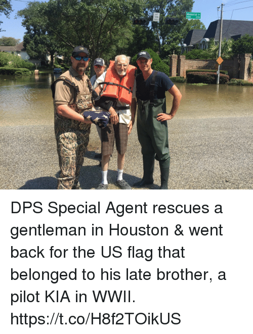 Gentlemane: em  15800 15700  TURN  IELD DPS Special Agent rescues a gentleman in Houston & went back for the US flag that belonged to his late brother, a pilot KIA in WWII. https://t.co/H8f2TOikUS