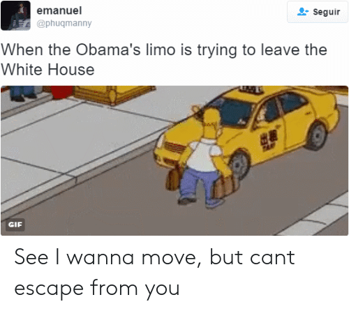 Emanuel: emanuel  @phuqmanny  Seguir  When the Obama's limo is trying to leave the  White House  GIF See I wanna move, but cant escape from you