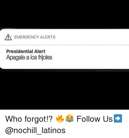 frijoles: EMERGENCY ALERTS  Presidential Alert  Apagale a los frijoles Who forgot!? 🔥😂 Follow Us➡️ @nochill_latinos