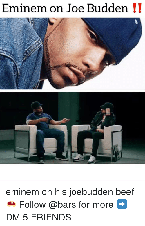 Joe Budden: Eminem on Joe Budden !! eminem on his joebudden beef 🥩 Follow @bars for more ➡️ DM 5 FRIENDS