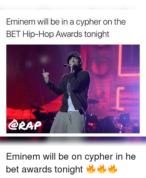 Cypher: Eminem will be in a cypher on the  BET Hip-Hop Awards tonight  RAP  oe Eminem will be on cypher in he bet awards tonight 🔥🔥🔥
