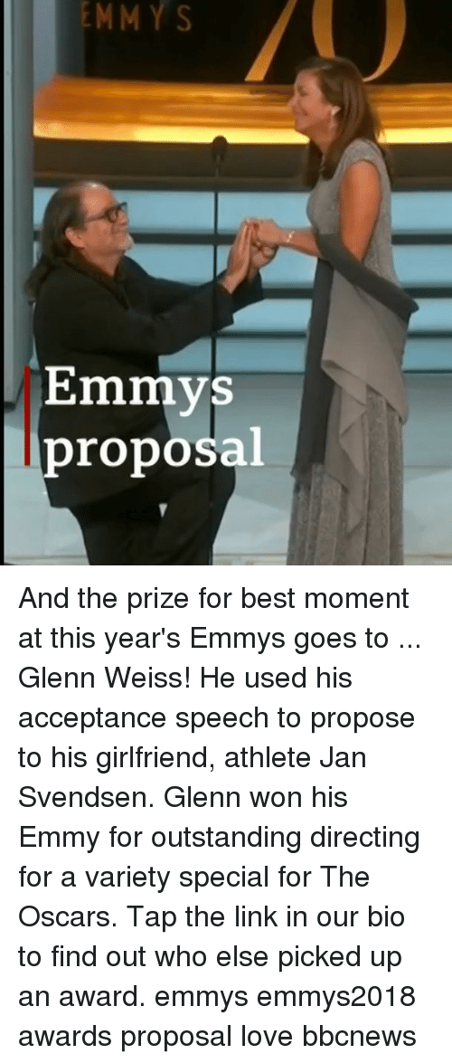 Love, Memes, and Oscars: EMMY  S  Emmys  proposal And the prize for best moment at this year's Emmys goes to ... Glenn Weiss! He used his acceptance speech to propose to his girlfriend, athlete Jan Svendsen. Glenn won his Emmy for outstanding directing for a variety special for The Oscars. Tap the link in our bio to find out who else picked up an award. emmys emmys2018 awards proposal love bbcnews