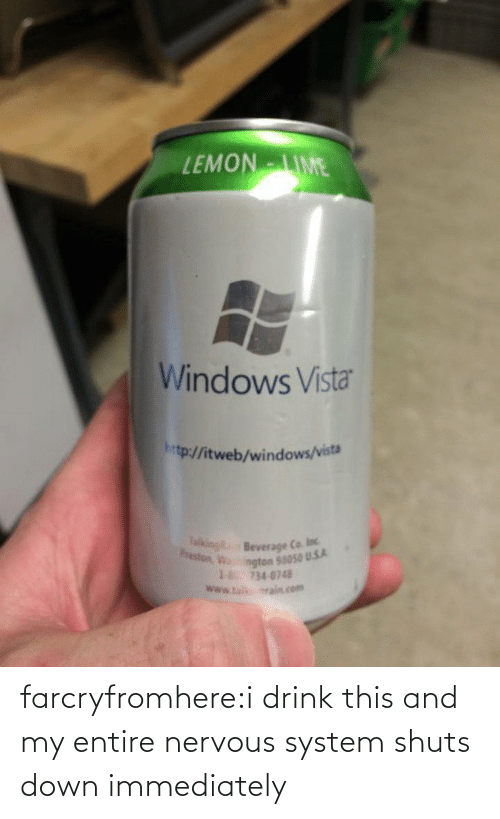 Windows: EMONIME  Windows Vista  htp:/fitweb/windows/vista  Beverage Ca loc  ngton 58050 U.5.A  18 734 0748  www.ta srain com farcryfromhere:i drink this and my entire nervous system shuts down immediately