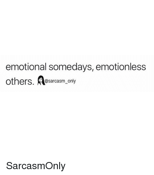 Funny, Memes, and Sarcasm: emotional somedays, emotionless  others. A  @sarcasm only SarcasmOnly