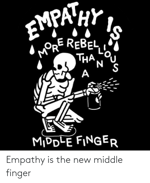 Empathy: Empathy is the new middle finger