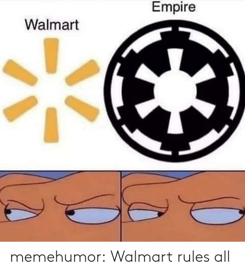 Empire: Empire  Walmart memehumor:  Walmart rules all
