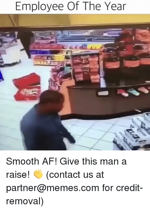 Smooth Af: Employee Of The Year Smooth AF! Give this man a raise! 👏 (contact us at partner@memes.com for credit-removal)