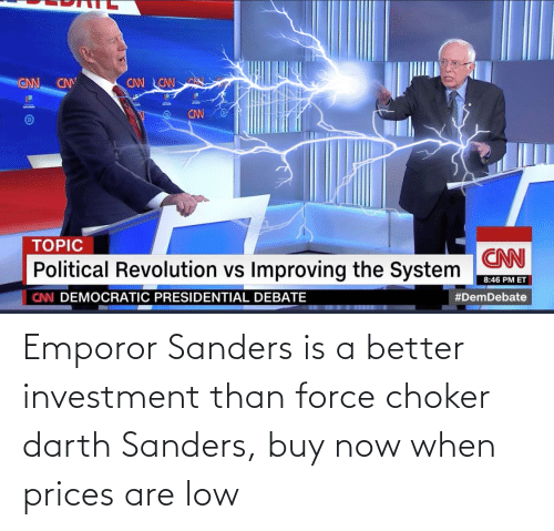 Emporor: Emporor Sanders is a better investment than force choker darth Sanders, buy now when prices are low